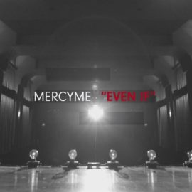 "Song of the week – ""Even If"" by MercyMe"