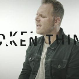 "Song of the Week – ""Broken Things"" by Matthew West"
